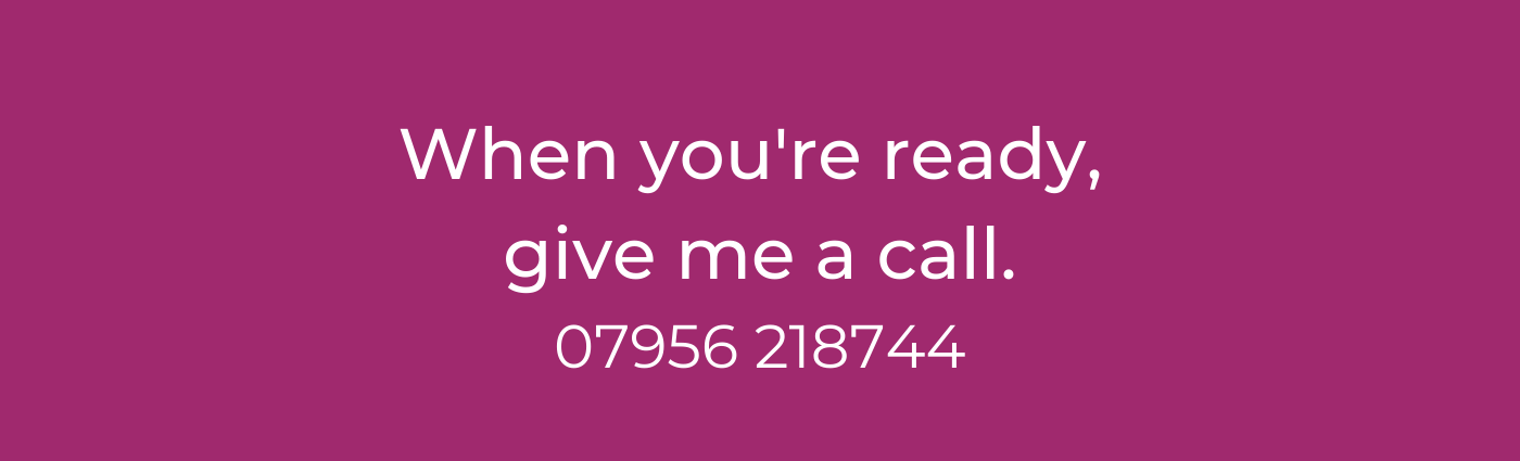 When you are ready, give me a call